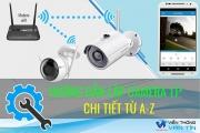 Hướng dẫn lắp đặt Camera IP đơn giản, dễ làm nhất có thể
