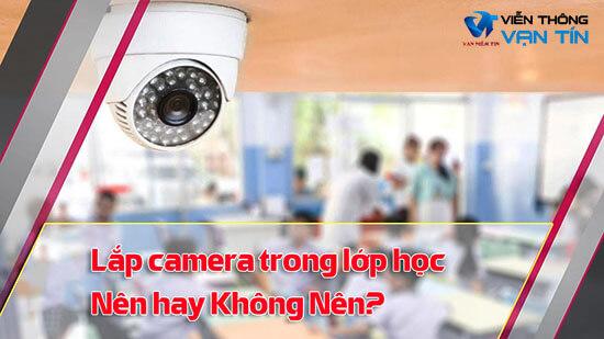 Có nên lắp đặt camera trong lớp học không?
