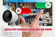 Cách tắt camera giám át an toàn