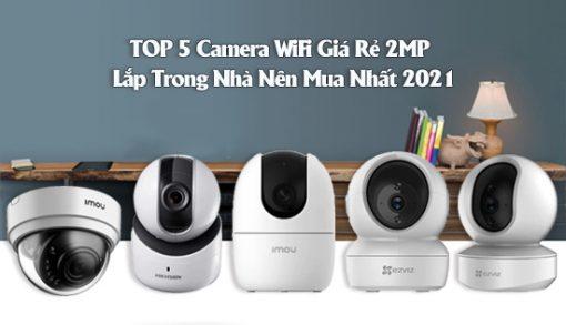Top 5 Camera wifi giá rẻ nên mua 2021