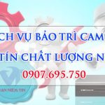 Dịch Vụ Bảo Trì Camera Uy Tín Sửa Chữa Tận Nơi TPHCM - Nhanh - Chất Lượng - Rất Rẻ